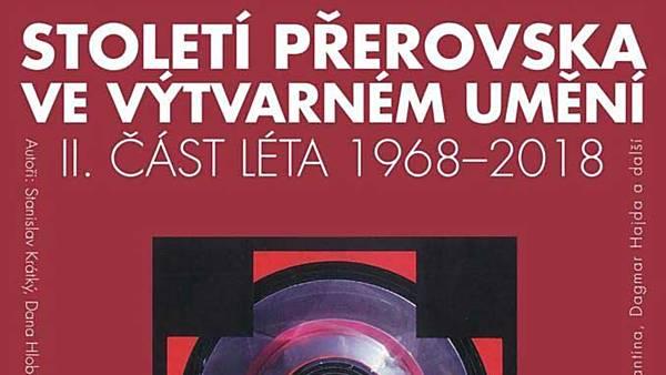 Století Přerovska ve výtvarném umění - II. část, rok 1968 - současnost.